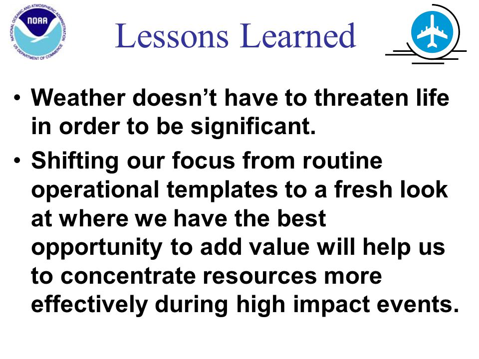 Lessons Learned Weather doesn't have to threaten life in order to be significant.