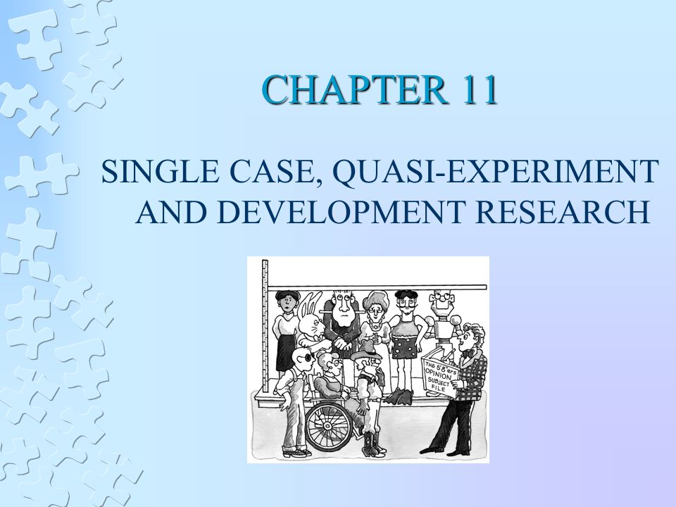 CHAPTER 11 SINGLE CASE, QUASI-EXPERIMENT AND DEVELOPMENT RESEARCH
