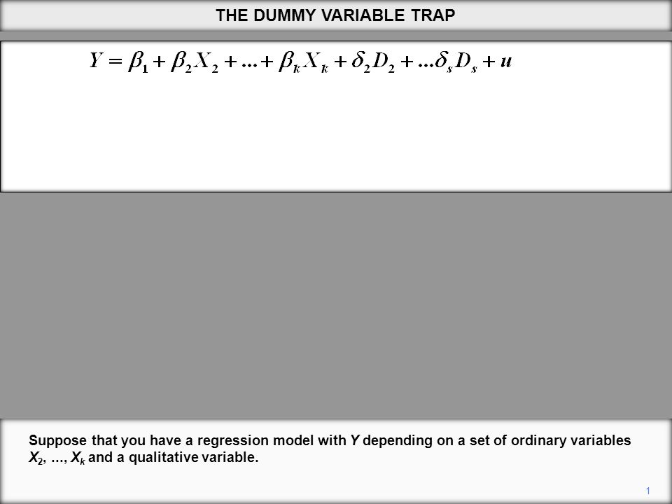 THE DUMMY VARIABLE TRAP 1 Suppose that you have a regression model