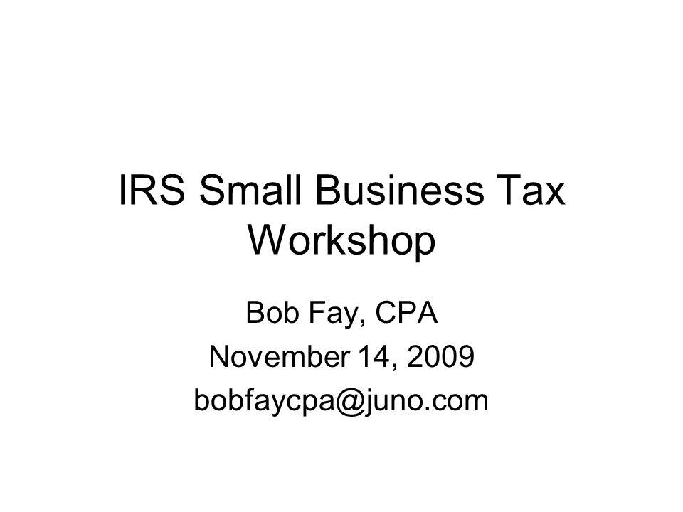 IRS Small Business Tax Workshop Bob Fay, CPA November 14