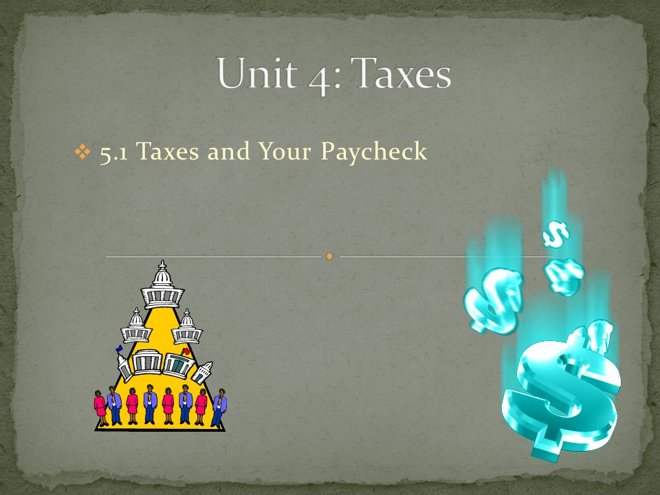  5.1 Taxes and Your Paycheck