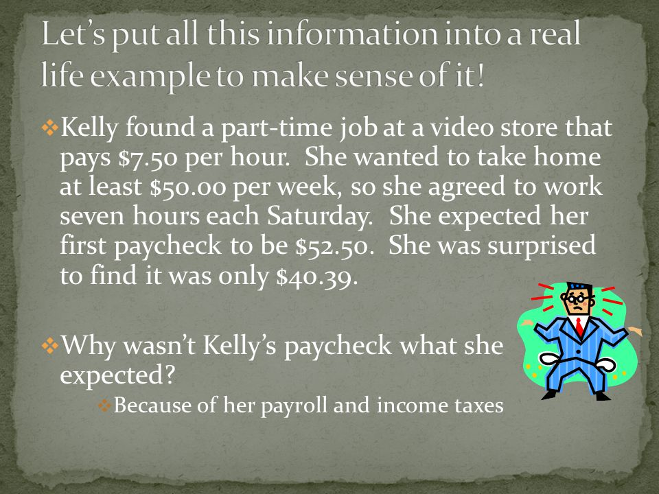  Kelly found a part-time job at a video store that pays $7.50 per hour.