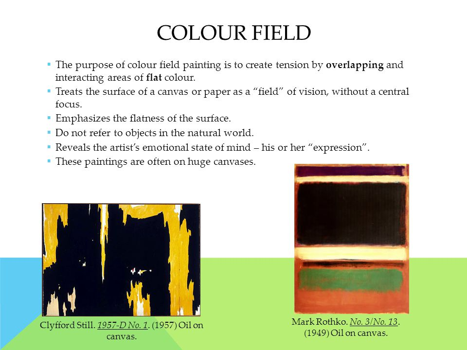 COLOUR FIELD  The purpose of colour field painting is to create tension by overlapping and interacting areas of flat colour.