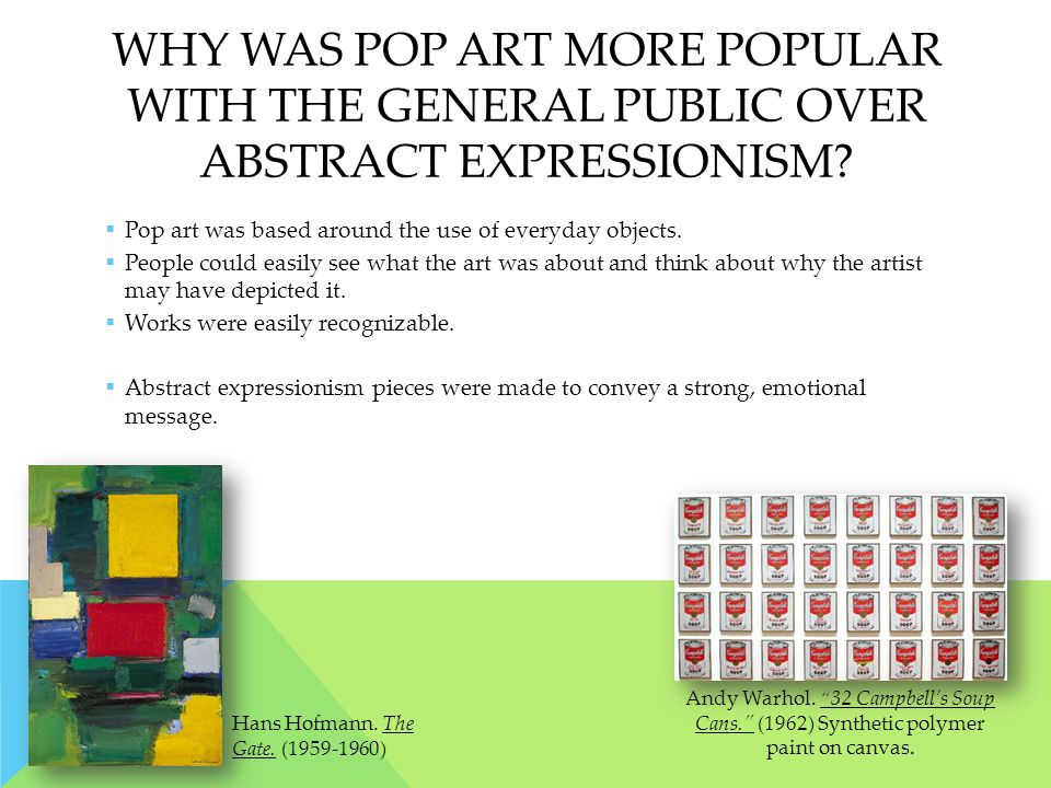 WHY WAS POP ART MORE POPULAR WITH THE GENERAL PUBLIC OVER ABSTRACT EXPRESSIONISM.