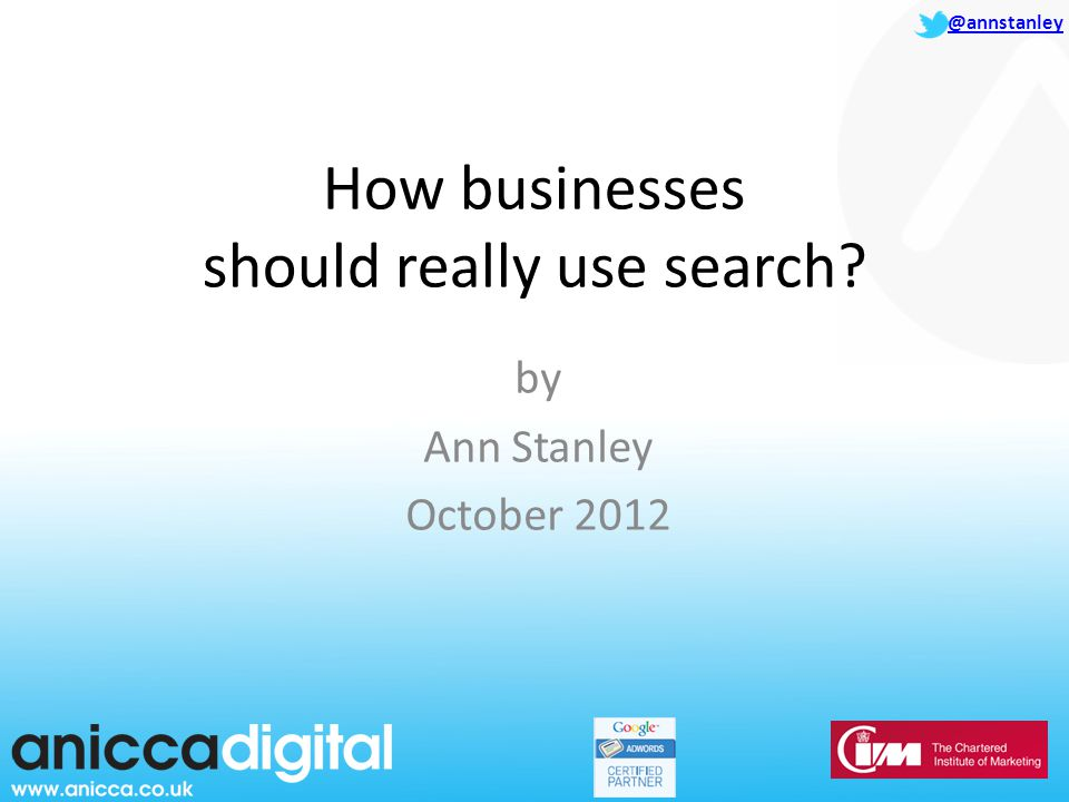 @annstanley How businesses should really use search by Ann Stanley October 2012