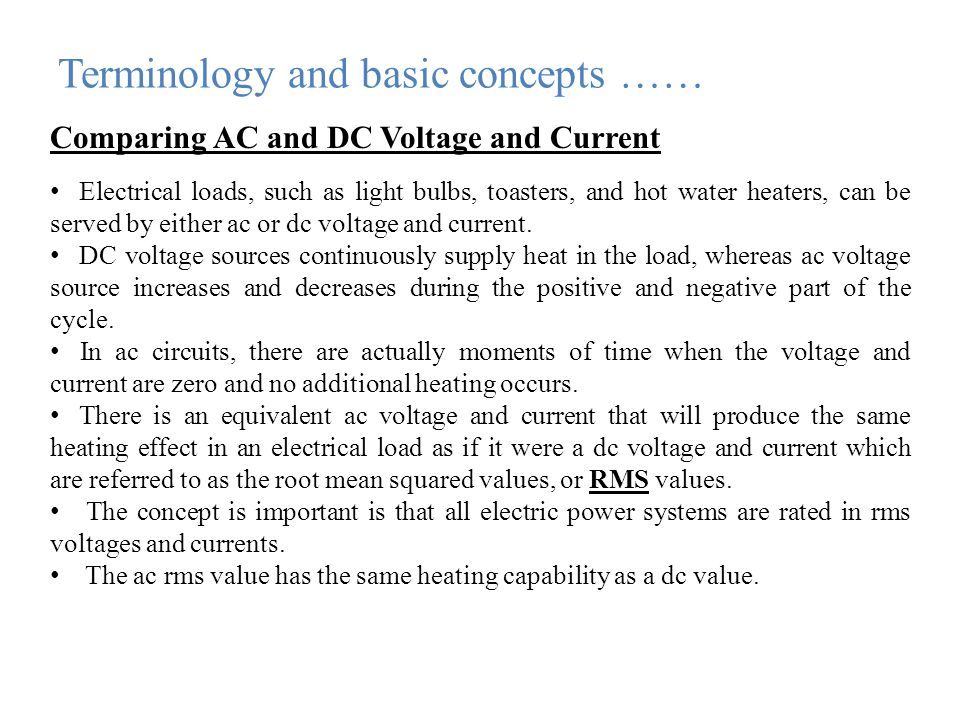 Terminology and basic concepts …… Comparing AC and DC Voltage and Current Electrical loads, such as light bulbs, toasters, and hot water heaters, can be served by either ac or dc voltage and current.