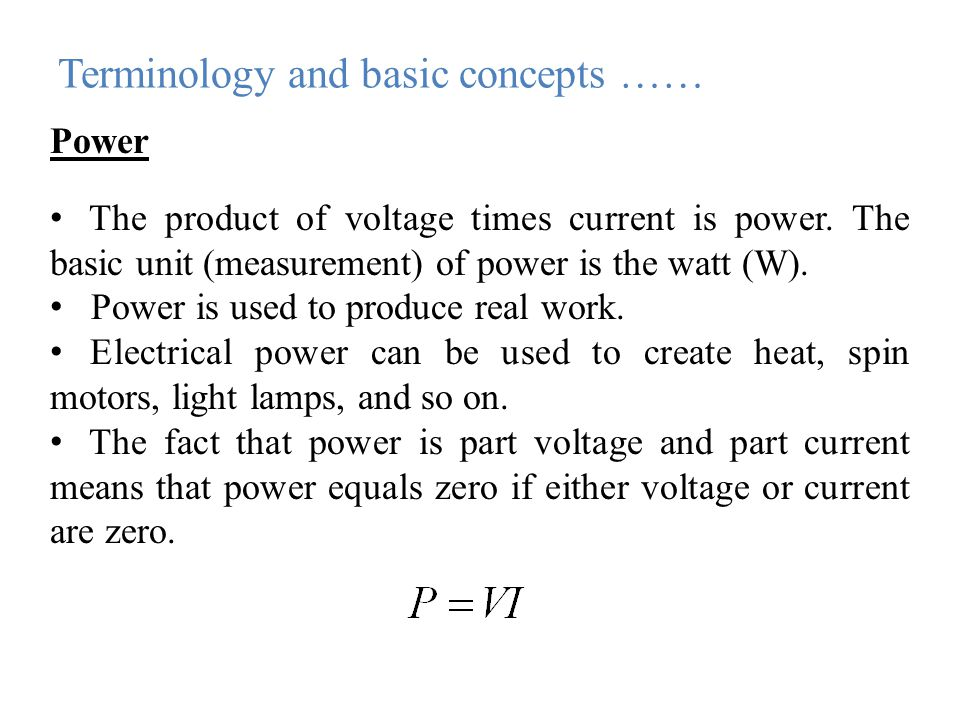 Terminology and basic concepts …… Power The product of voltage times current is power.