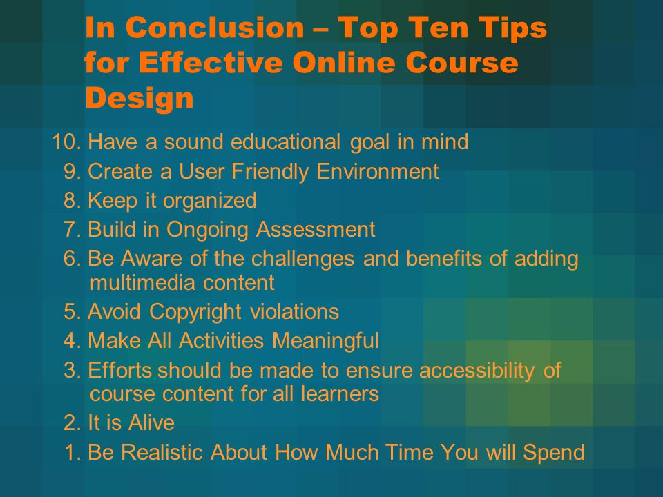 In Conclusion – Top Ten Tips for Effective Online Course Design 10.