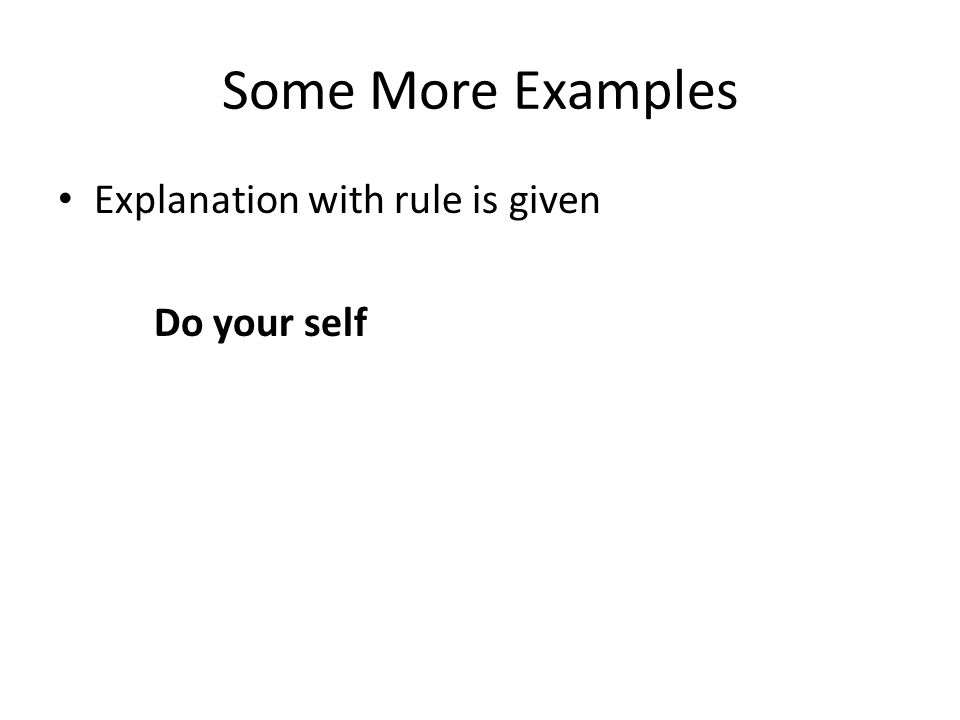 Some More Examples Explanation with rule is given Do your self