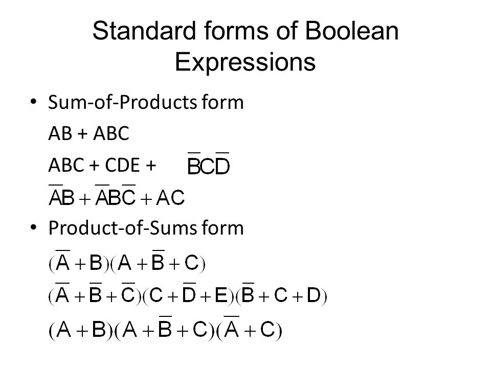 Standard forms of Boolean Expressions Sum-of-Products form AB + ABC ABC + CDE + Product-of-Sums form