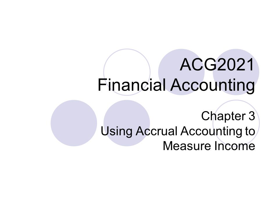 ACG2021 Financial Accounting Chapter 3 Using Accrual Accounting to Measure Income