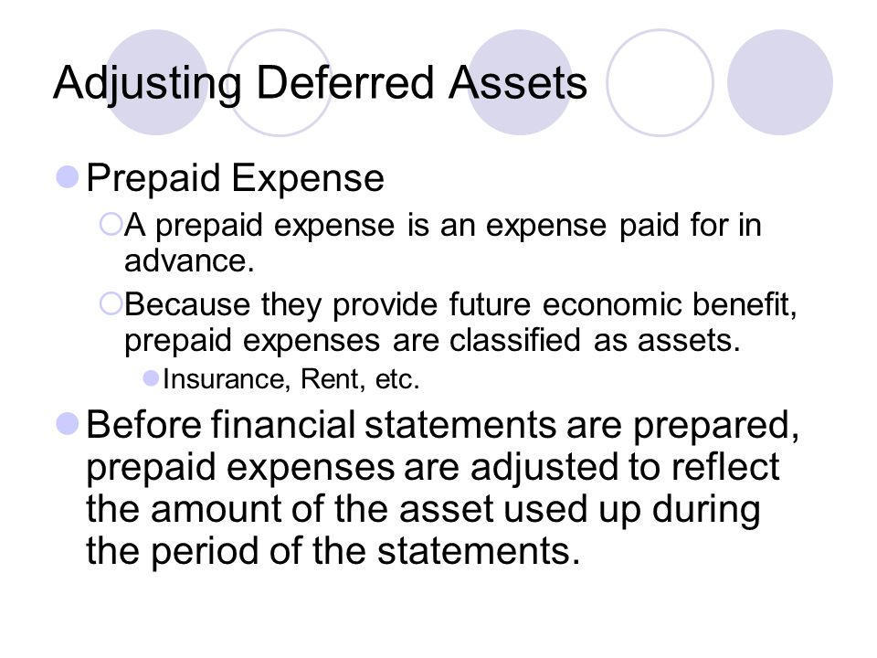 Adjusting Deferred Assets Prepaid Expense  A prepaid expense is an expense paid for in advance.
