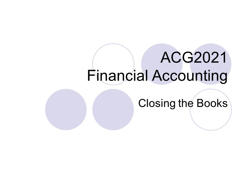 ACG2021 Financial Accounting Closing the Books