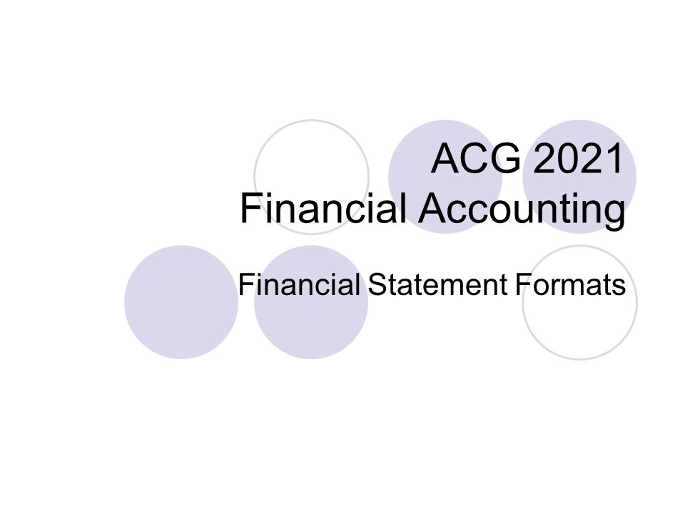 ACG 2021 Financial Accounting Financial Statement Formats
