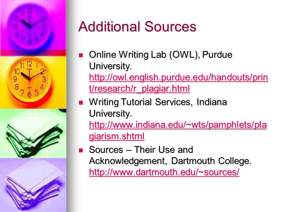 Additional Sources Online Writing Lab (OWL), Purdue University.