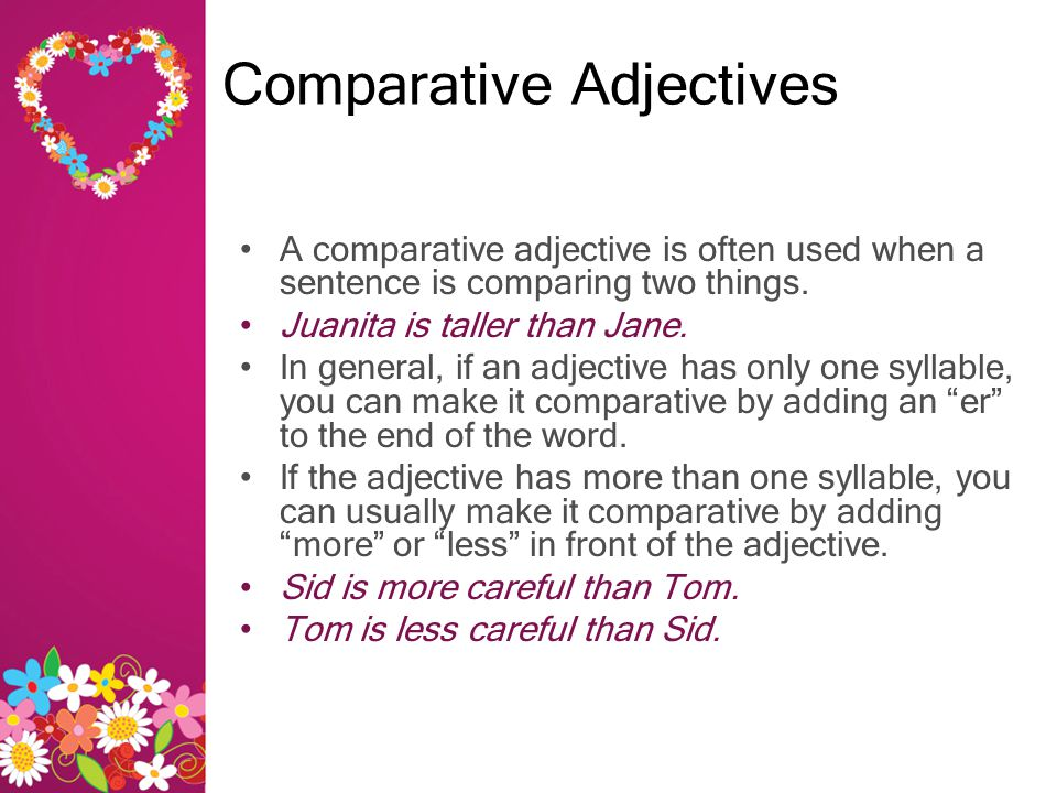 A comparative adjective is often used when a sentence is comparing two things.