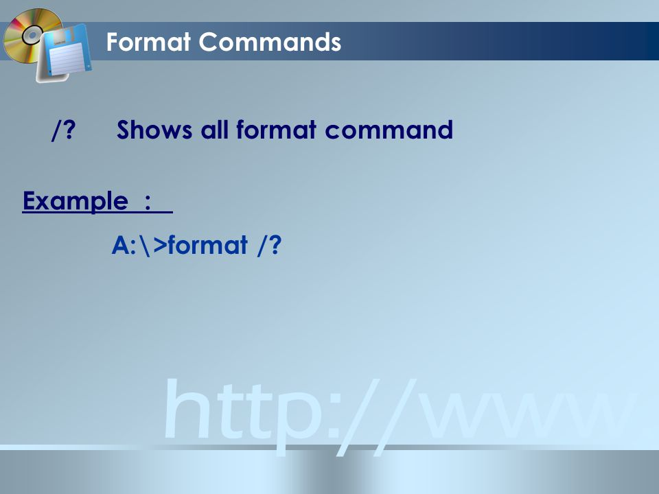 Format Commands / Shows all format command Example : A:\>format /