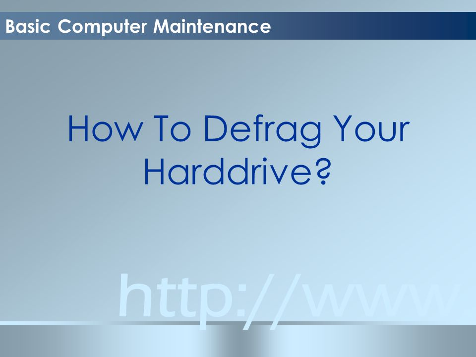 Basic Computer Maintenance How To Defrag Your Harddrive