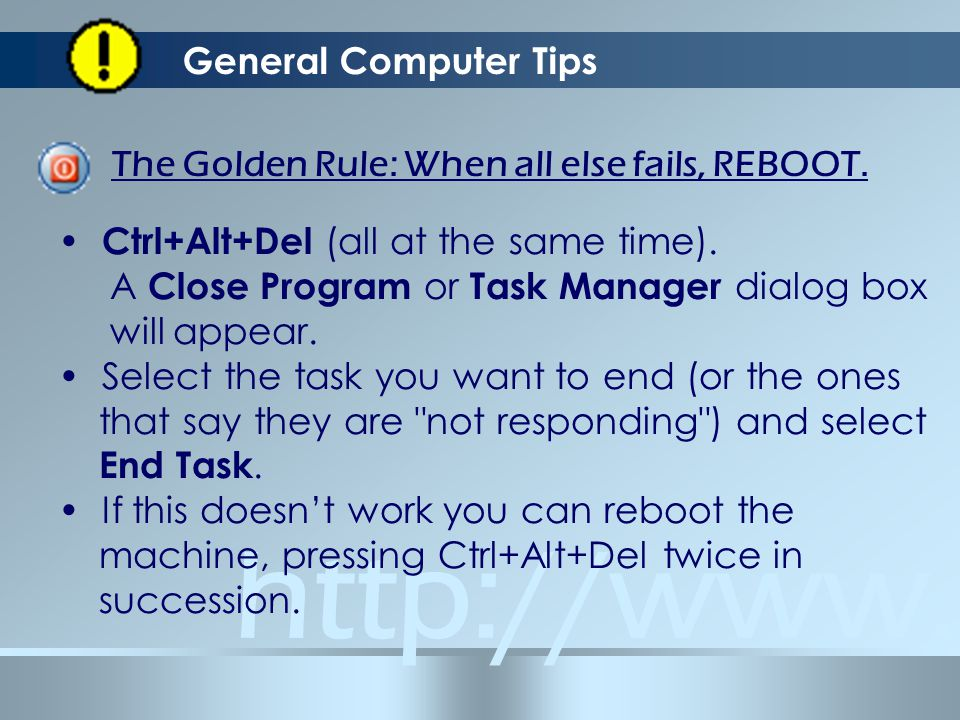 General Computer Tips The Golden Rule: When all else fails, REBOOT.