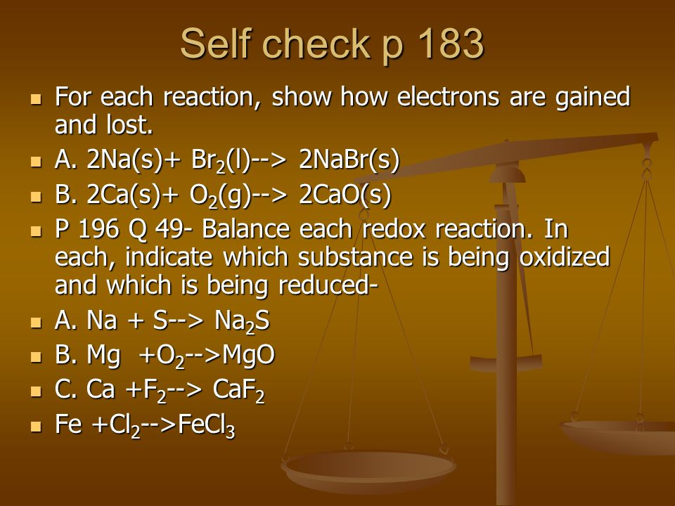 Self check p 183 For each reaction, show how electrons are gained and lost.