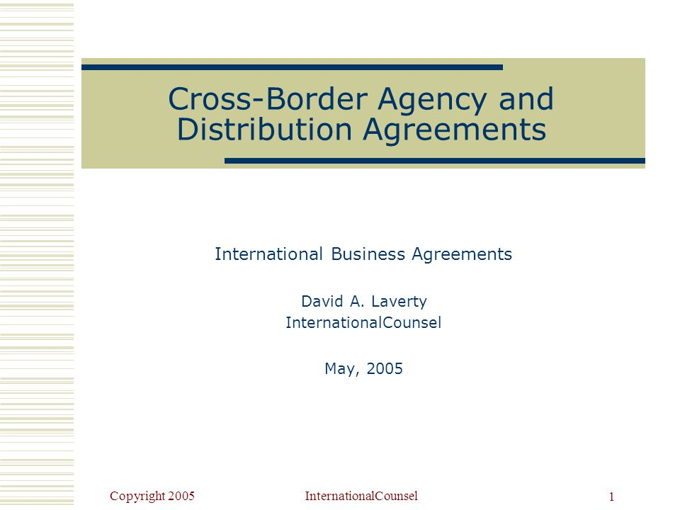 Copyright 2005internationalcounsel 1 Cross Border Agency And