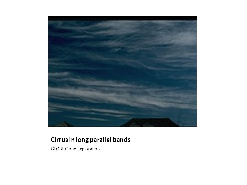 Cirrus in long parallel bands GLOBE Cloud Exploration