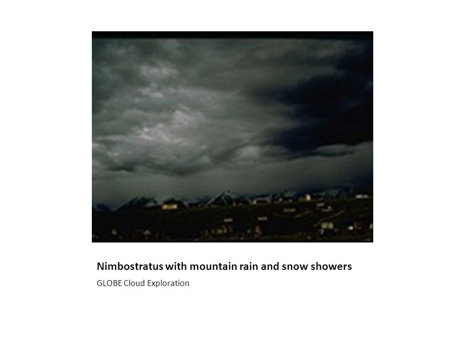 Nimbostratus with mountain rain and snow showers GLOBE Cloud Exploration