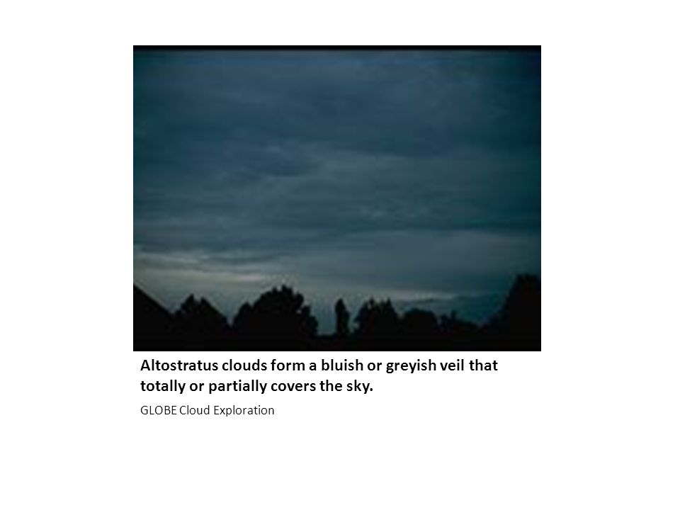 Altostratus clouds form a bluish or greyish veil that totally or partially covers the sky.