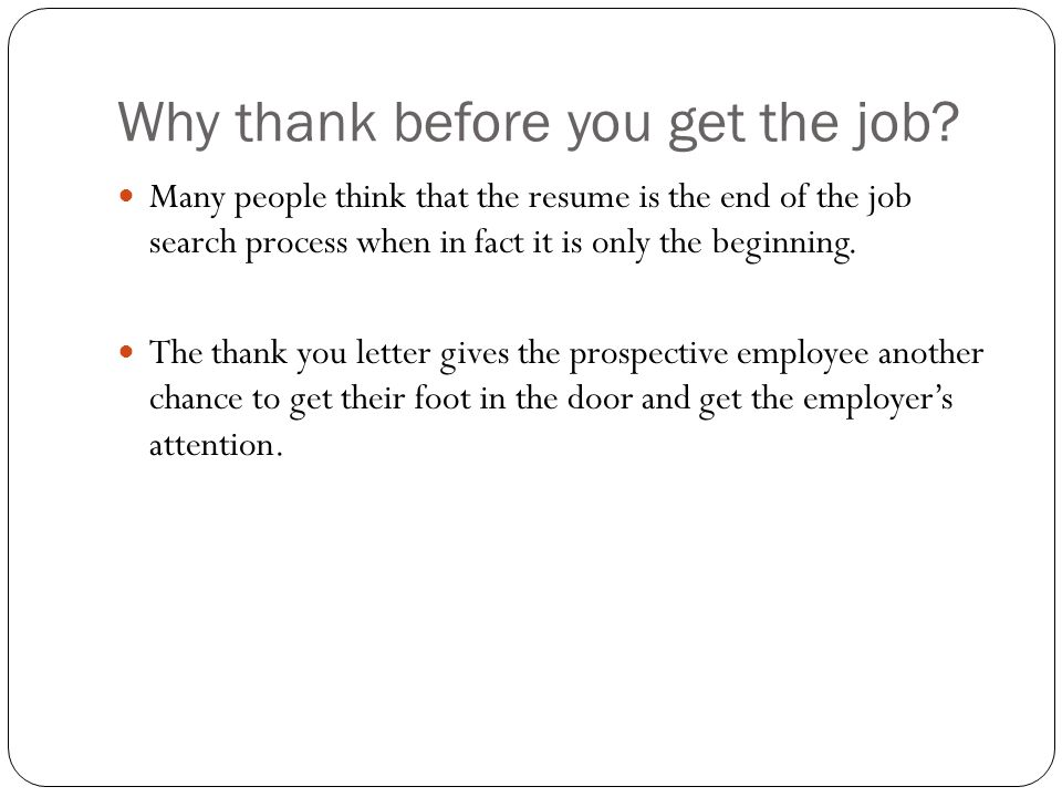 Why thank before you get the job.