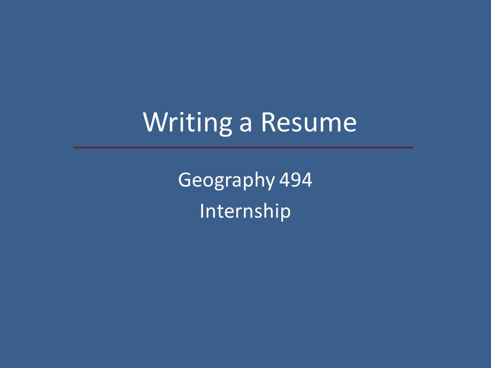 1 writing a resume geography 494 internship