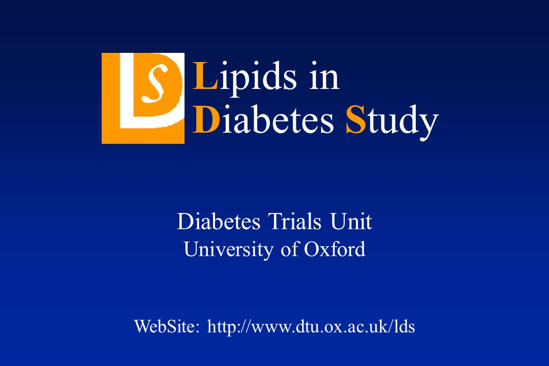 Diabetes Trials Unit University of Oxford WebSite:   Lipids in Diabetes Study