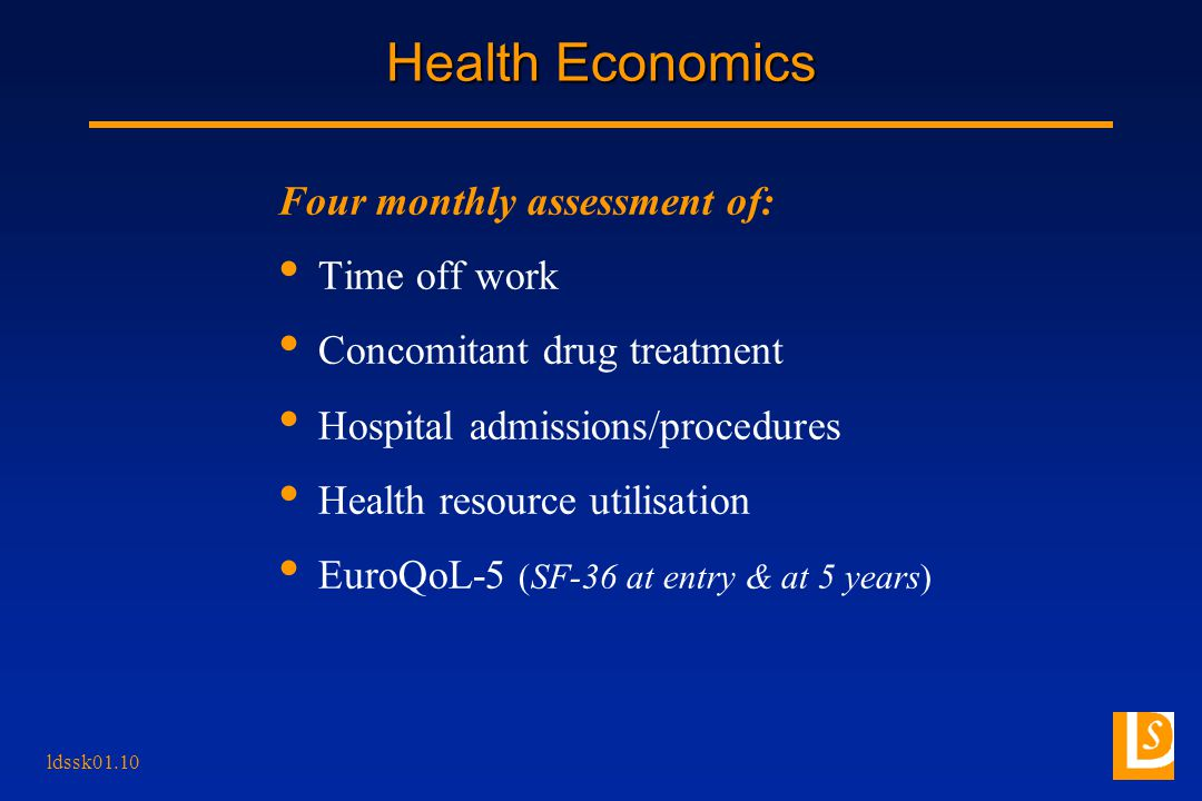 ldssk01.10 Health Economics Four monthly assessment of: Time off work Concomitant drug treatment Hospital admissions/procedures Health resource utilisation EuroQoL-5 (SF-36 at entry & at 5 years)