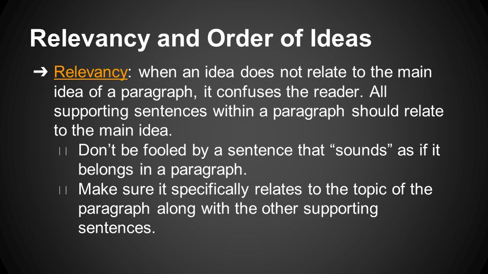 Relevancy and Order of Ideas ➔ Relevancy: when an idea does not relate to the main idea of a paragraph, it confuses the reader.