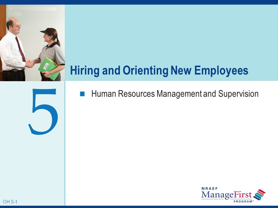 OH 5-1 Hiring and Orienting New Employees Human Resources Management and Supervision 5 OH 5-1