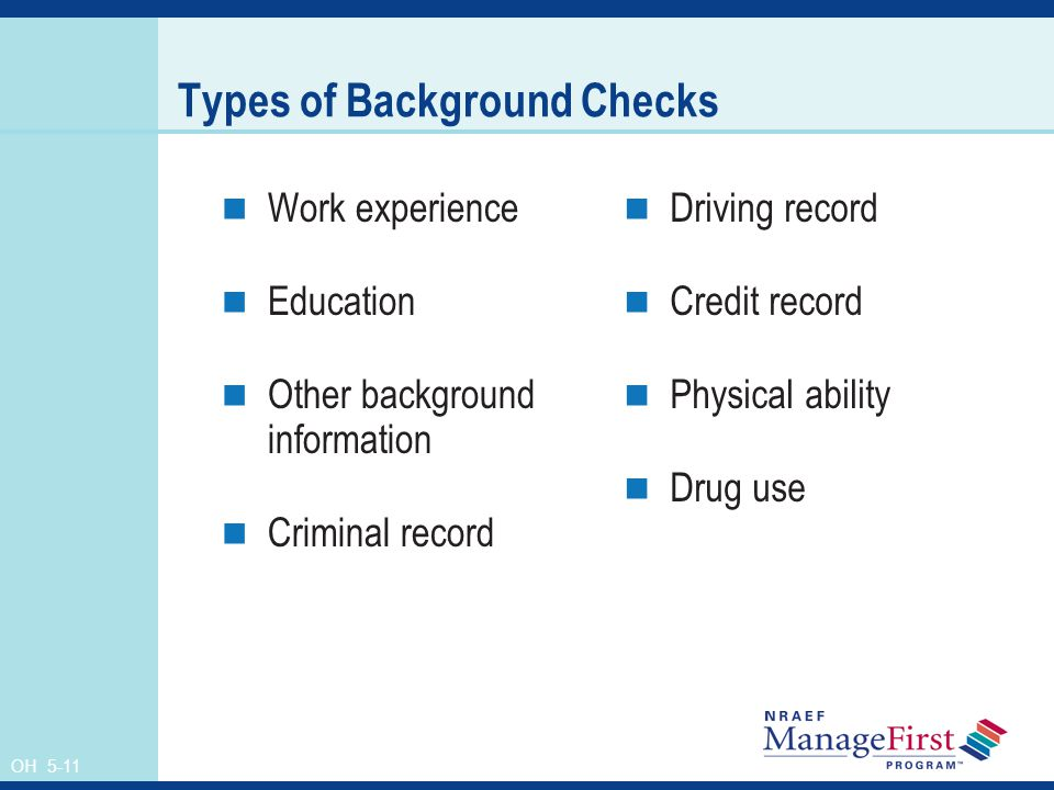 OH 5-11 Types of Background Checks Work experience Education Other background information Criminal record Driving record Credit record Physical ability Drug use