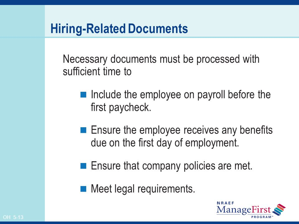 OH 5-13 Hiring-Related Documents Necessary documents must be processed with sufficient time to Include the employee on payroll before the first paycheck.