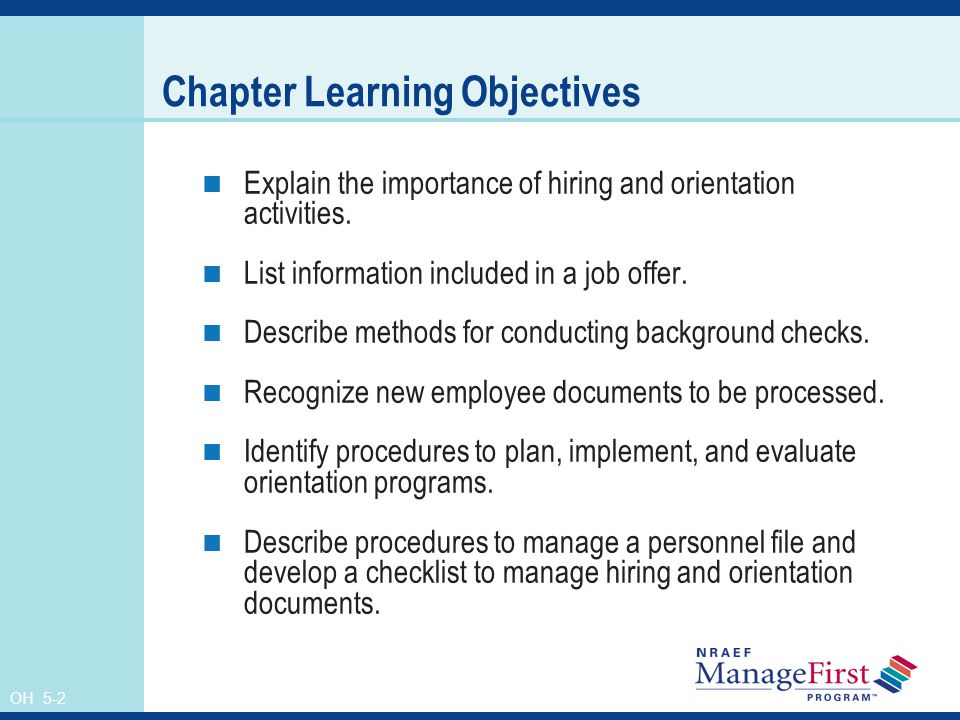 OH 5-2 Chapter Learning Objectives Explain the importance of hiring and orientation activities.