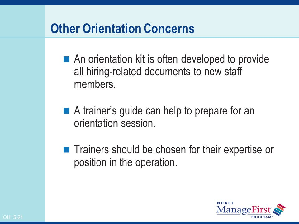 OH 5-21 Other Orientation Concerns An orientation kit is often developed to provide all hiring-related documents to new staff members.