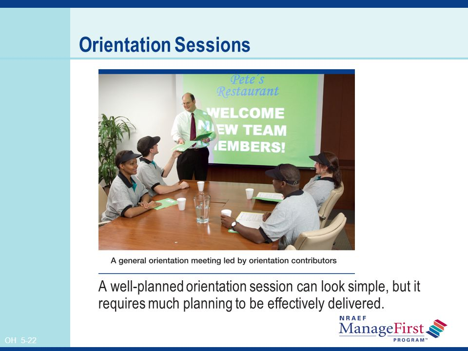 OH 5-22 Orientation Sessions A well-planned orientation session can look simple, but it requires much planning to be effectively delivered.