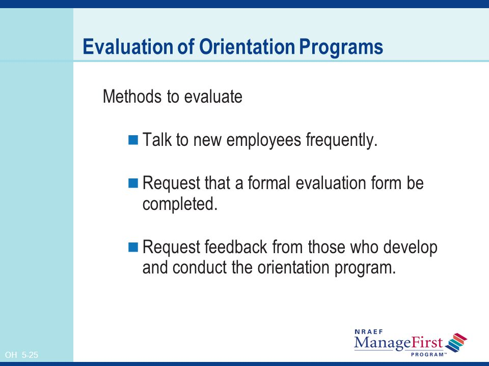 OH 5-25 Evaluation of Orientation Programs Methods to evaluate Talk to new employees frequently.