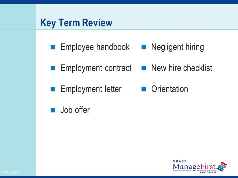 OH 5-27 Key Term Review Employee handbook Employment contract Employment letter Job offer Negligent hiring New hire checklist Orientation