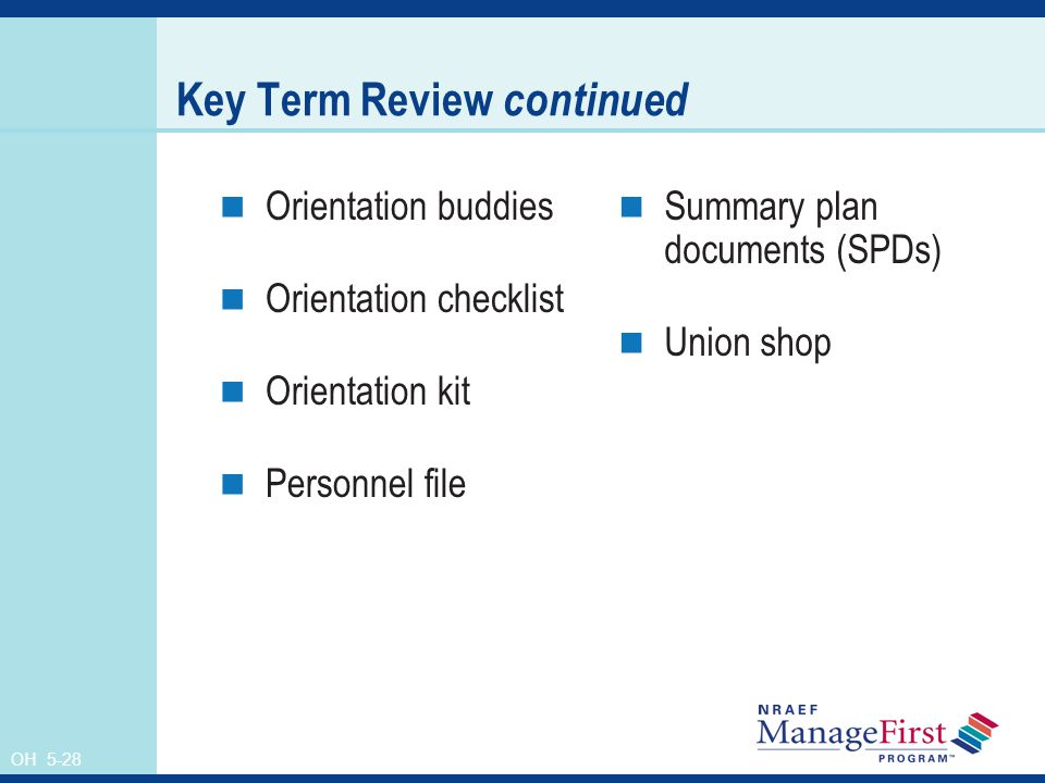 OH 5-28 Key Term Review continued Orientation buddies Orientation checklist Orientation kit Personnel file Summary plan documents (SPDs) Union shop