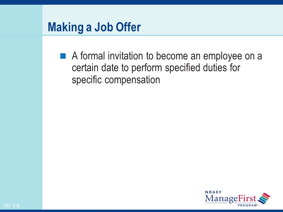 OH 5-6 Making a Job Offer A formal invitation to become an employee on a certain date to perform specified duties for specific compensation
