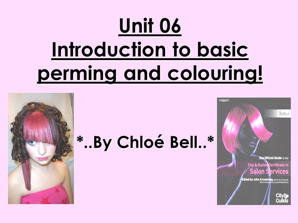 Unit 06 Introduction To Basic Perming And Colouring Chlo