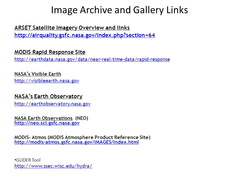 Image Archive and Gallery Links ARSET Satellite Imagery Overview and links   section=64 MODIS Rapid Response Site   NASA's Visible Earth   NASA's Earth Observatory   NASA Earth Observations (NEO)   MODIS- Atmos (MODIS Atmosphere Product Reference Site)   GLIDER Tool