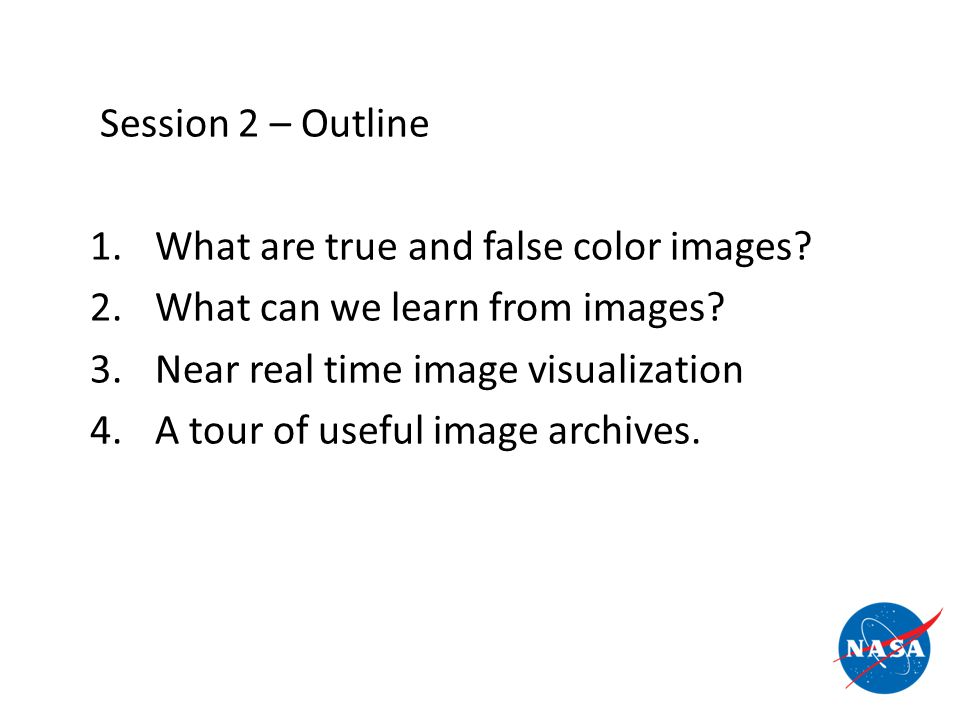 Session 2 – Outline 1. What are true and false color images.