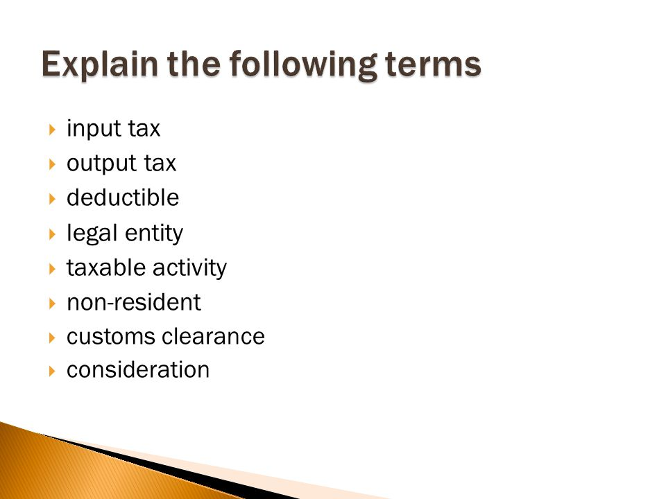  input tax  output tax  deductible  legal entity  taxable activity  non-resident  customs clearance  consideration