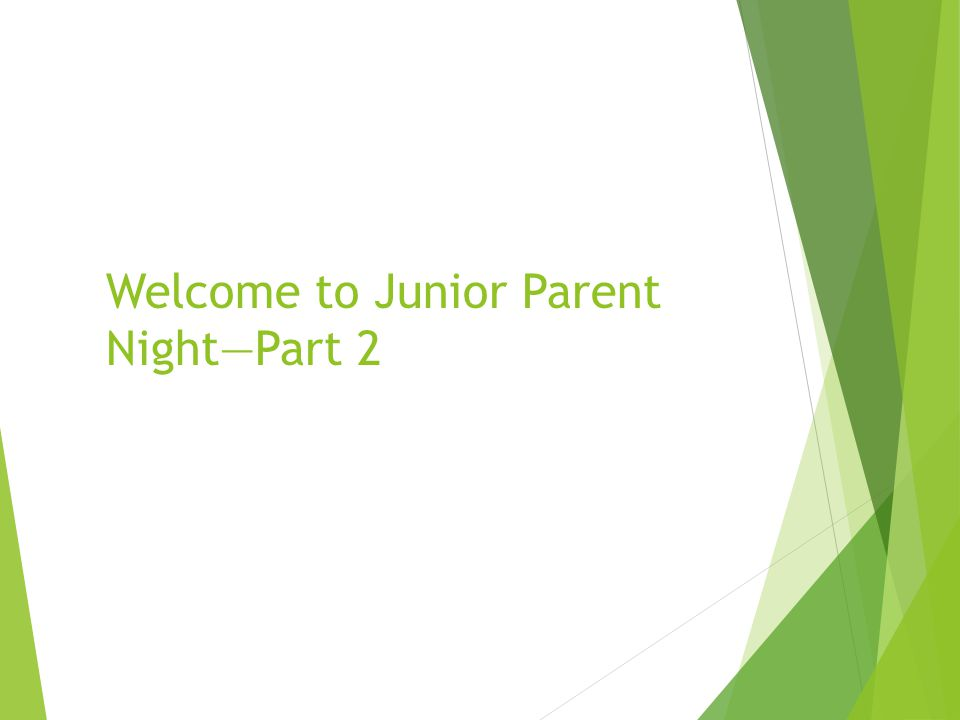 Welcome to Junior Parent Night—Part 2