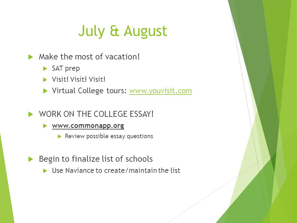 July & August  Make the most of vacation.  SAT prep  Visit.