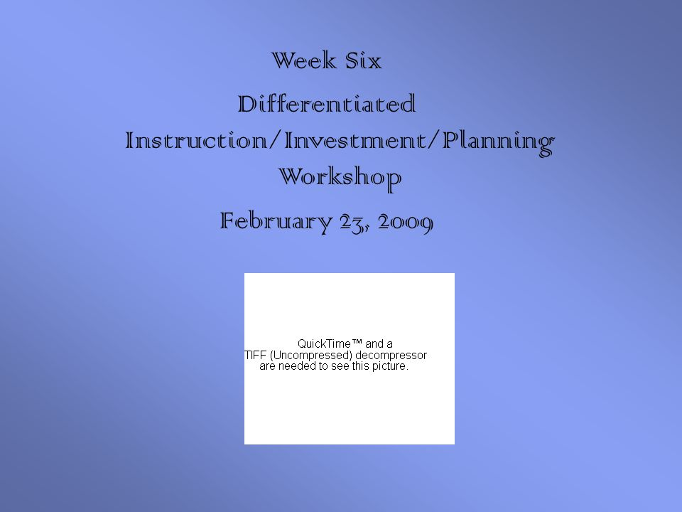 Week Six Differentiated Instructioninvestmentplanning Workshop